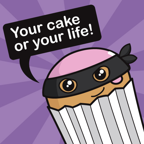 Your Cake or Your Life!