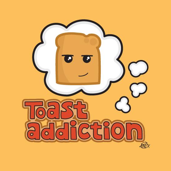 Toast addiction