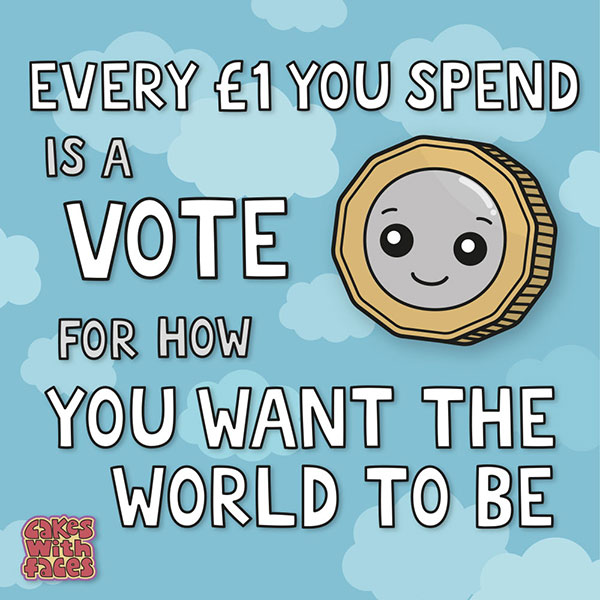 Every Pound You Spend Is A Vote For How You Want The World To Be
