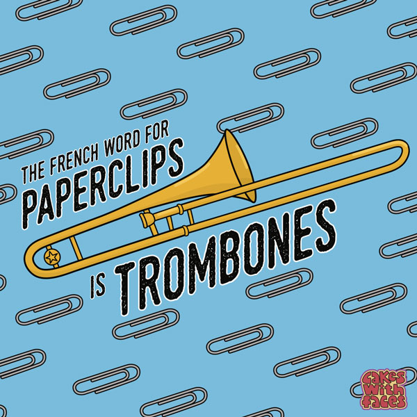 The French word for paperclips is trombones
